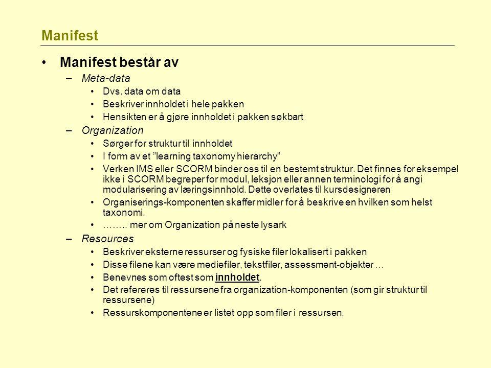 Manifest Manifest består av –Meta-data Dvs. data om data Beskriver innholdet i hele pakken Hensikten er å gjøre innholdet i pakken søkbart –Organizati