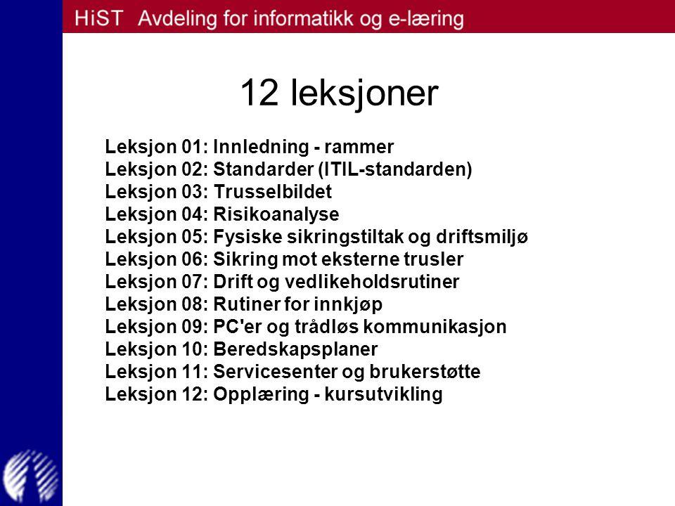 12 leksjoner Leksjon 01: Innledning - rammer Leksjon 02: Standarder (ITIL-standarden) Leksjon 03: Trusselbildet Leksjon 04: Risikoanalyse Leksjon 05: