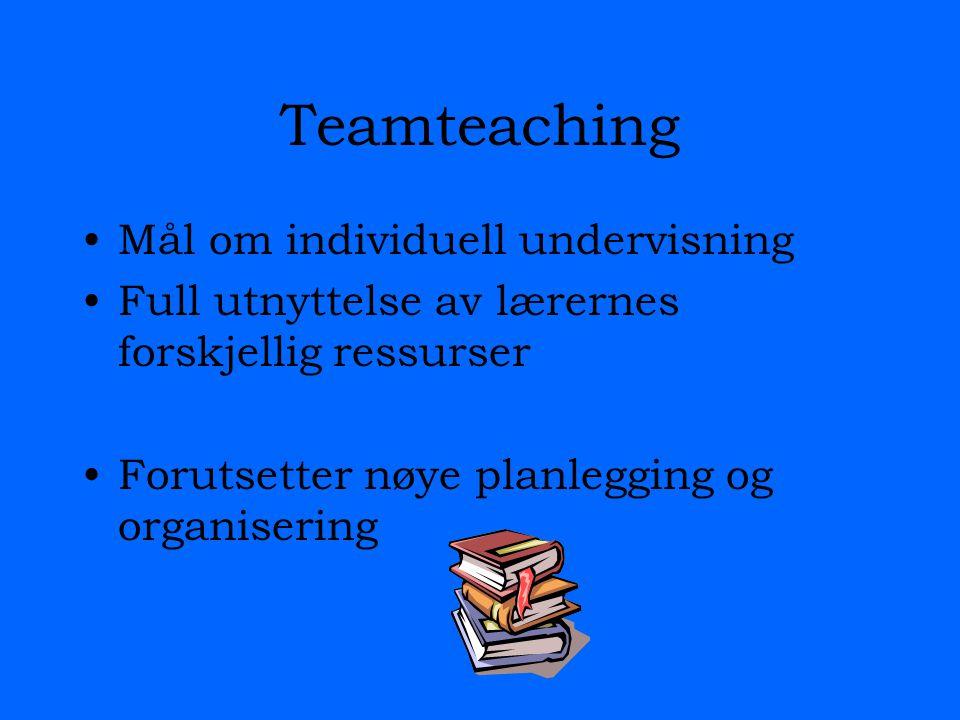 Teamteaching Mål om individuell undervisning Full utnyttelse av lærernes forskjellig ressurser Forutsetter nøye planlegging og organisering