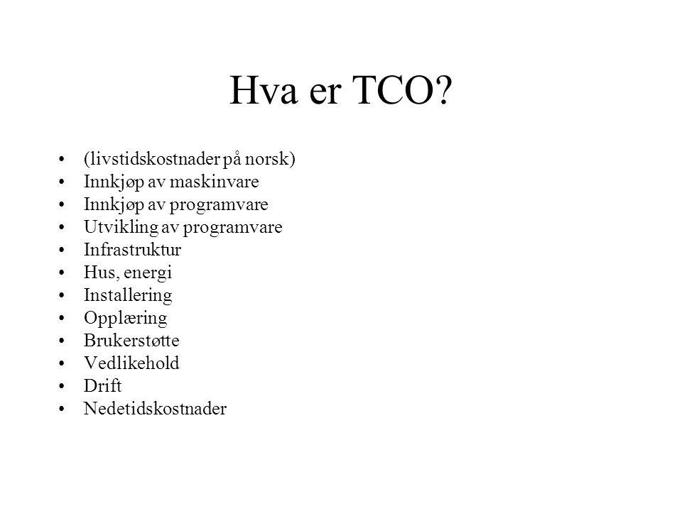 Hva er TCO? (livstidskostnader på norsk) Innkjøp av maskinvare Innkjøp av programvare Utvikling av programvare Infrastruktur Hus, energi Installering
