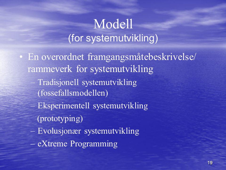 19 Modell (for systemutvikling) En overordnet framgangsmåtebeskrivelse/ rammeverk for systemutvikling –Tradisjonell systemutvikling (fossefallsmodelle