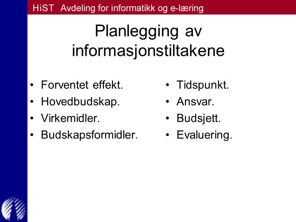 Planlegging av informasjonstiltakene Forventet effekt. Hovedbudskap. Virkemidler. Budskapsformidler. Tidspunkt. Ansvar. Budsjett. Evaluering.