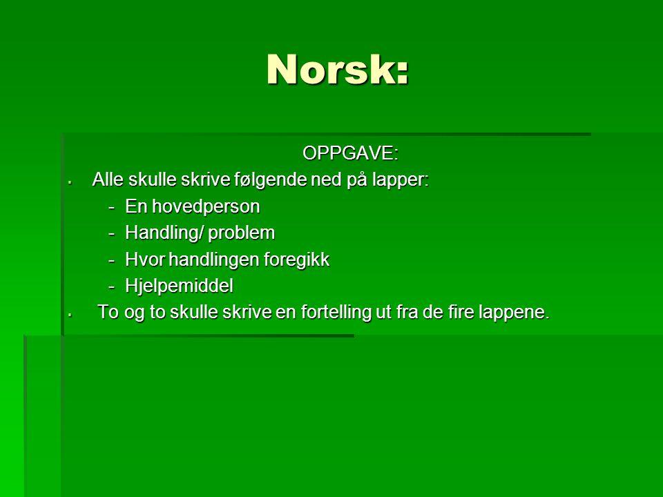 Norsk: OPPGAVE:  Alle skulle skrive følgende ned på lapper: - En hovedperson - En hovedperson - Handling/ problem - Handling/ problem - Hvor handling
