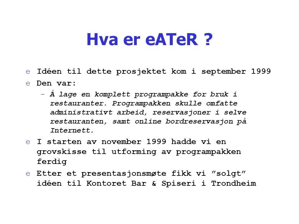 Hva er eATeR ? eIdéen til dette prosjektet kom i september 1999 eDen var: –Å lage en komplett programpakke for bruk i restauranter. Programpakken skul