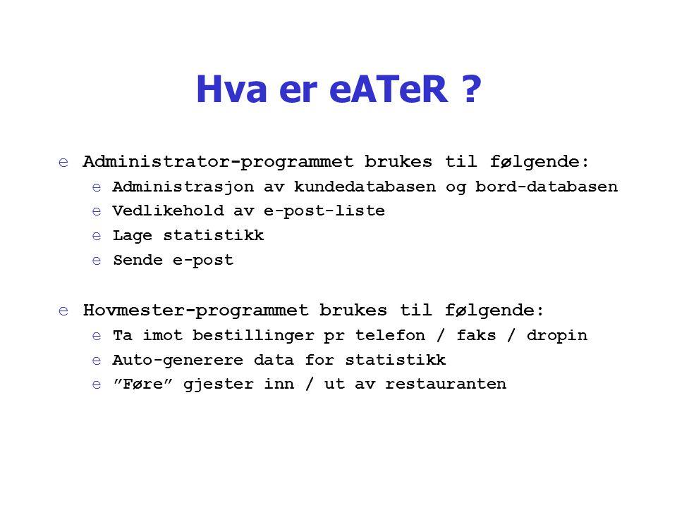 Hva er eATeR ? eAdministrator-programmet brukes til følgende: eAdministrasjon av kundedatabasen og bord-databasen eVedlikehold av e-post-liste eLage s
