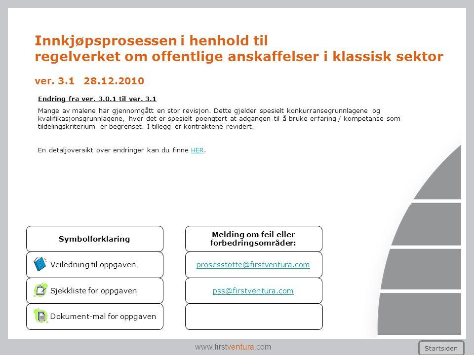 www.firstventura.com Innkjøpsprosessen i henhold til regelverket om offentlige anskaffelser i klassisk sektor ver. 3.1 28.12.2010 Startsiden Veilednin