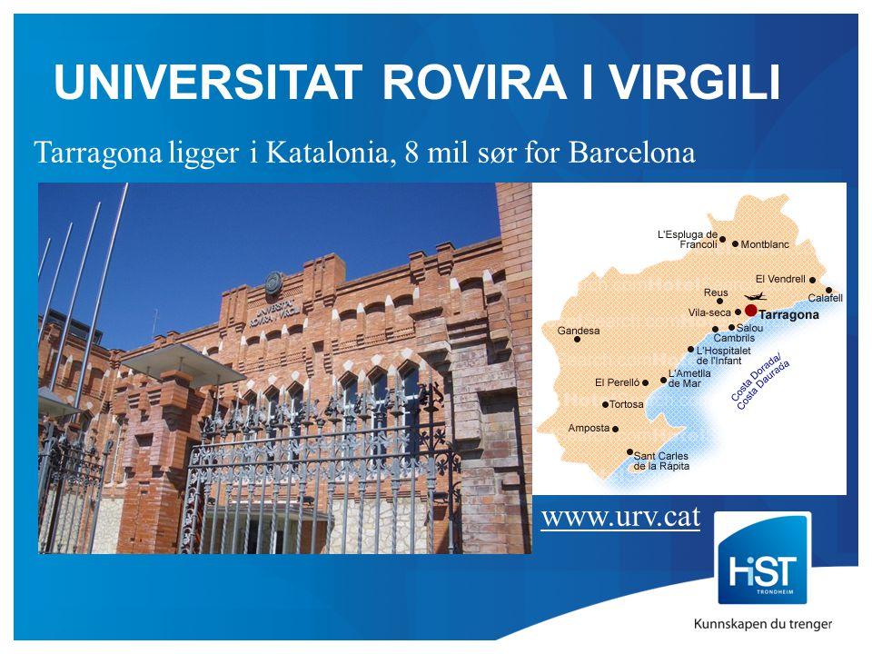 UNIVERSITAT ROVIRA I VIRGILI Tarragona ligger i Katalonia, 8 mil sør for Barcelona www.urv.cat