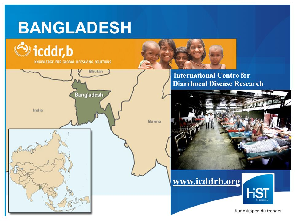 BANGLADESH International Centre for Diarrhoeal Disease Research www.icddrb.org