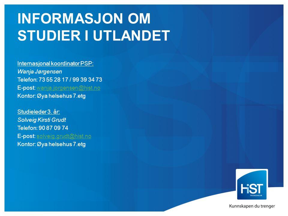 INFORMASJON OM STUDIER I UTLANDET Internasjonal koordinator PSP: Wanja Jørgensen Telefon: 73 55 28 17 / 99 39 34 73 E-post: wanja.jorgensen@hist.nowanja.jorgensen@hist.no Kontor: Øya helsehus 7.etg Studieleder 3.