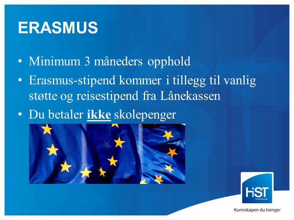 ERASMUS Minimum 3 måneders opphold Erasmus-stipend kommer i tillegg til vanlig støtte og reisestipend fra Lånekassen Du betaler ikke skolepenger