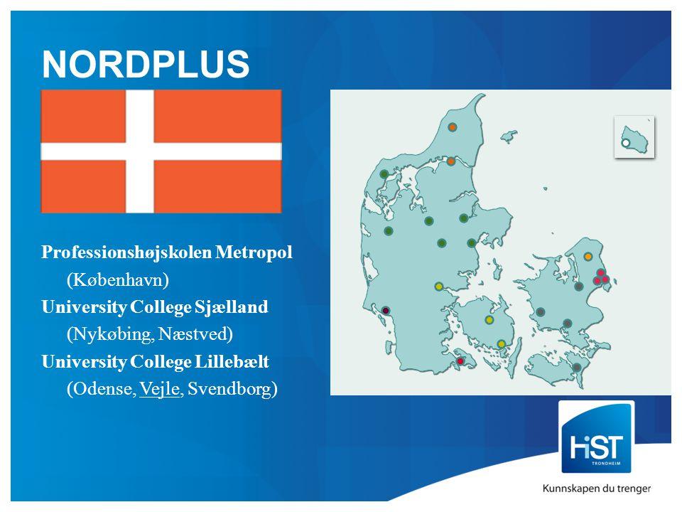 NORDPLUS Professionshøjskolen Metropol (København) University College Sjælland (Nykøbing, Næstved) University College Lillebælt (Odense, Vejle, Svendborg)