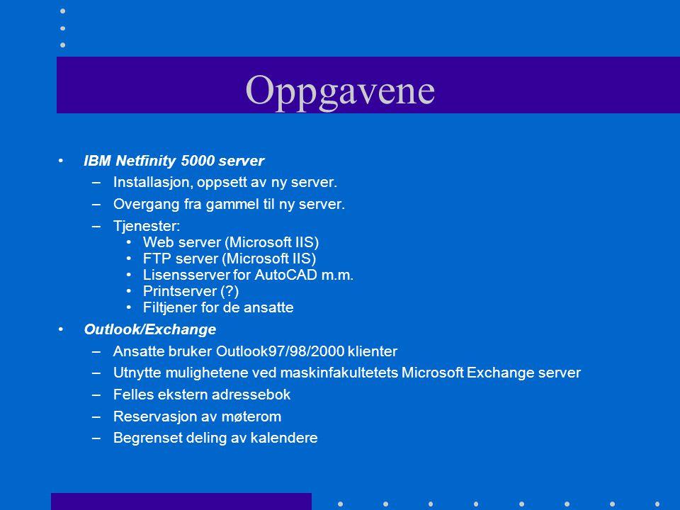 Oppgavene IBM Netfinity 5000 server –Installasjon, oppsett av ny server. –Overgang fra gammel til ny server. –Tjenester: Web server (Microsoft IIS) FT