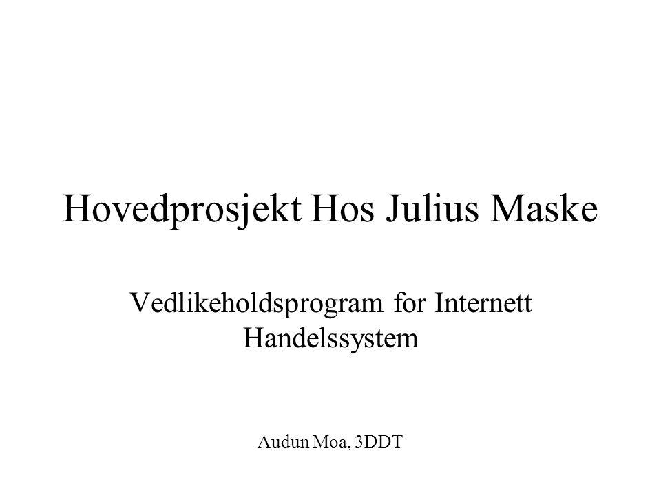Hovedprosjekt Hos Julius Maske Vedlikeholdsprogram for Internett Handelssystem Audun Moa, 3DDT