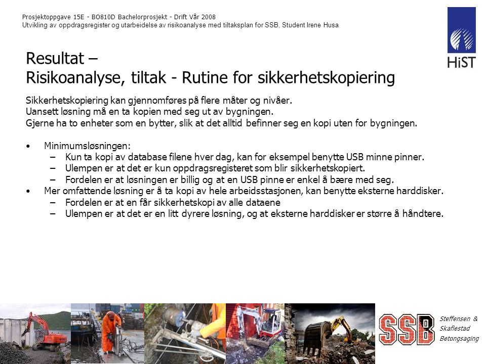 Steffensen & Skaflestad Betongsaging Prosjektoppgave 15E - BO810D Bachelorprosjekt - Drift Vår 2008 Utvikling av oppdragsregister og utarbeidelse av r
