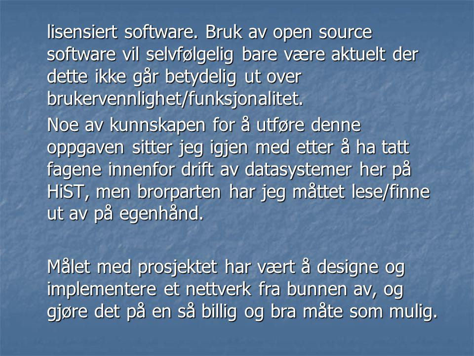 lisensiert software. Bruk av open source software vil selvfølgelig bare være aktuelt der dette ikke går betydelig ut over brukervennlighet/funksjonali