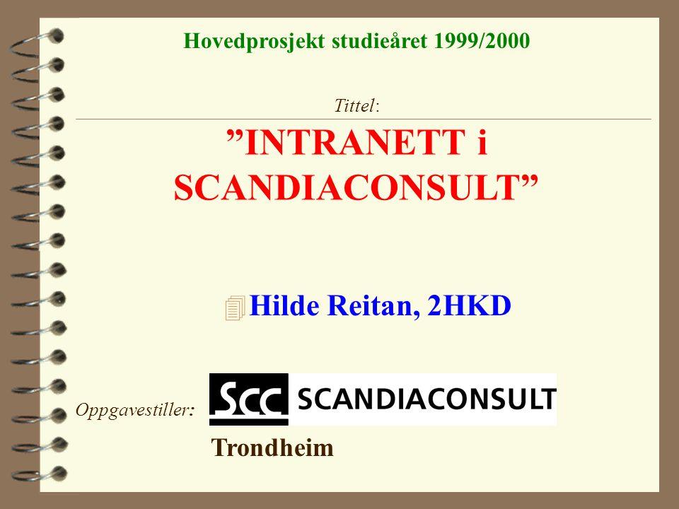 """Tittel: """"INTRANETT i SCANDIACONSULT"""" 4 Hilde Reitan, 2HKD Hovedprosjekt studieåret 1999/2000 Oppgavestiller: Trondheim"""