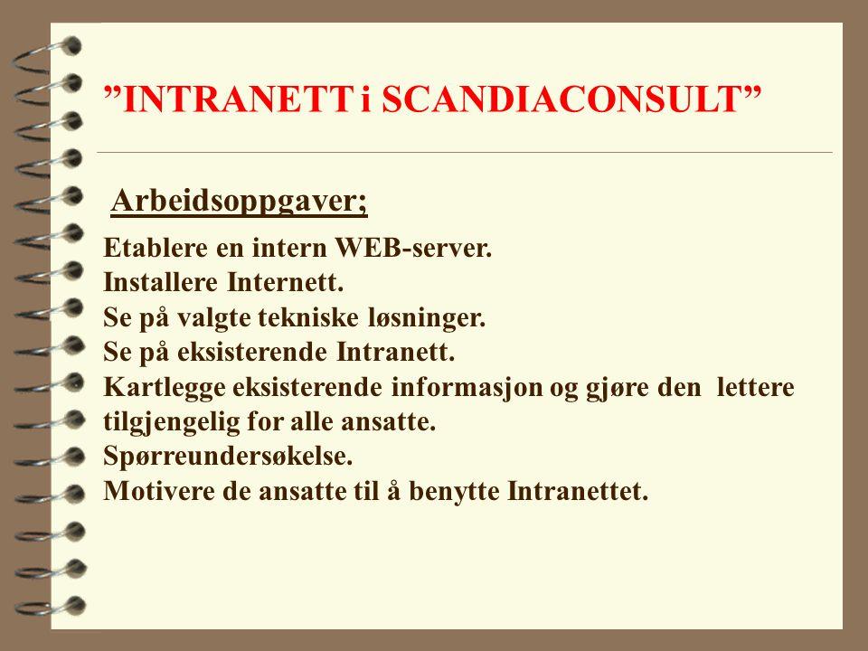 """""""INTRANETT i SCANDIACONSULT"""" Etablere en intern WEB-server. Installere Internett. Se på valgte tekniske løsninger. Se på eksisterende Intranett. Kartl"""
