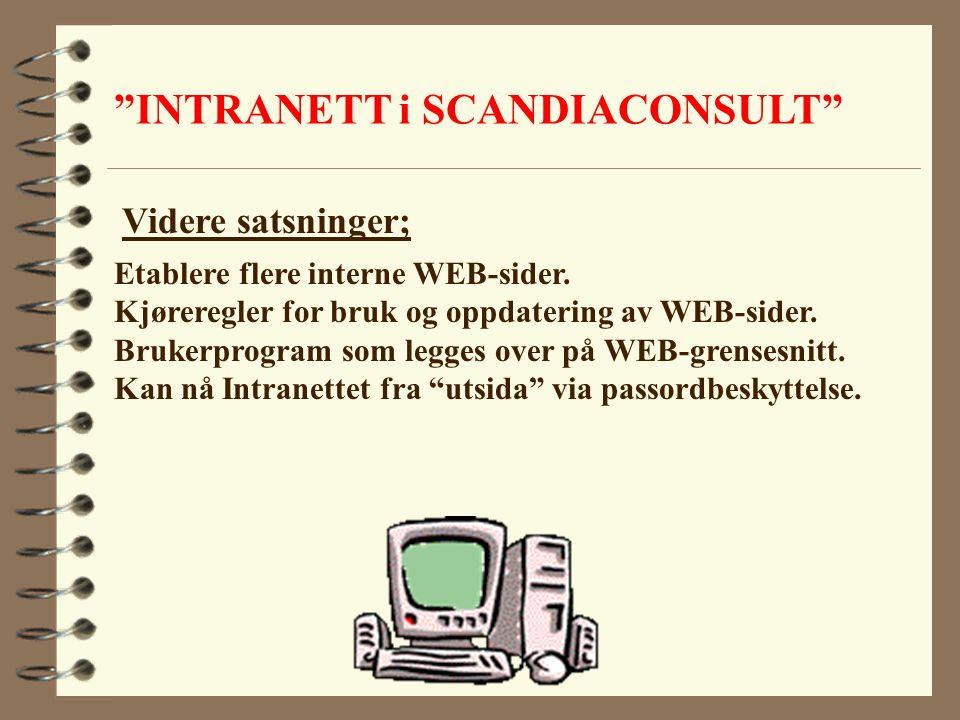 """""""INTRANETT i SCANDIACONSULT"""" Etablere flere interne WEB-sider. Kjøreregler for bruk og oppdatering av WEB-sider. Brukerprogram som legges over på WEB-"""