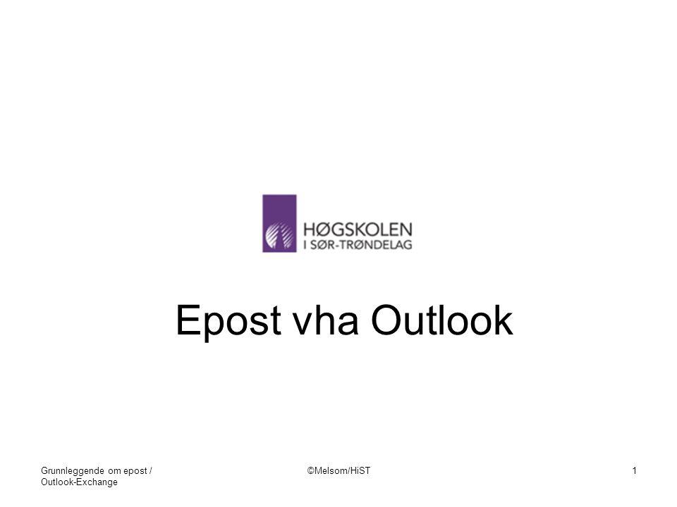 Grunnleggende om epost / Outlook-Exchange ©Melsom/HiST1 Epost vha Outlook