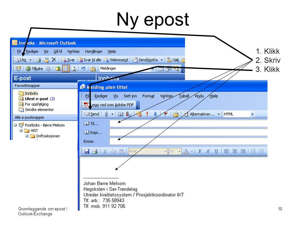 Grunnleggende om epost / Outlook-Exchange ©Melsom/HiST10 Ny epost 1. Klikk 2. Skriv 3. Klikk