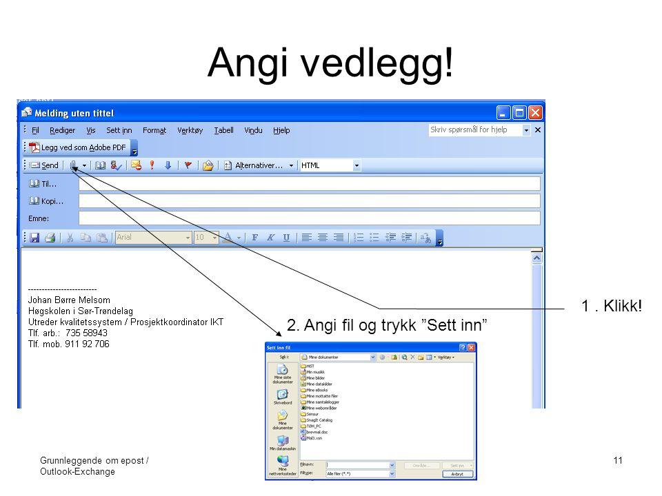 """Grunnleggende om epost / Outlook-Exchange ©Melsom/HiST11 Angi vedlegg! 1. Klikk! 2. Angi fil og trykk """"Sett inn"""""""