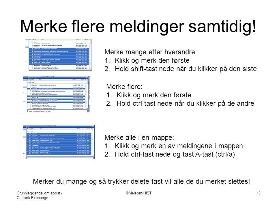 Grunnleggende om epost / Outlook-Exchange ©Melsom/HiST13 Merke flere meldinger samtidig! Merke mange etter hverandre: 1.Klikk og merk den første 2.Hol