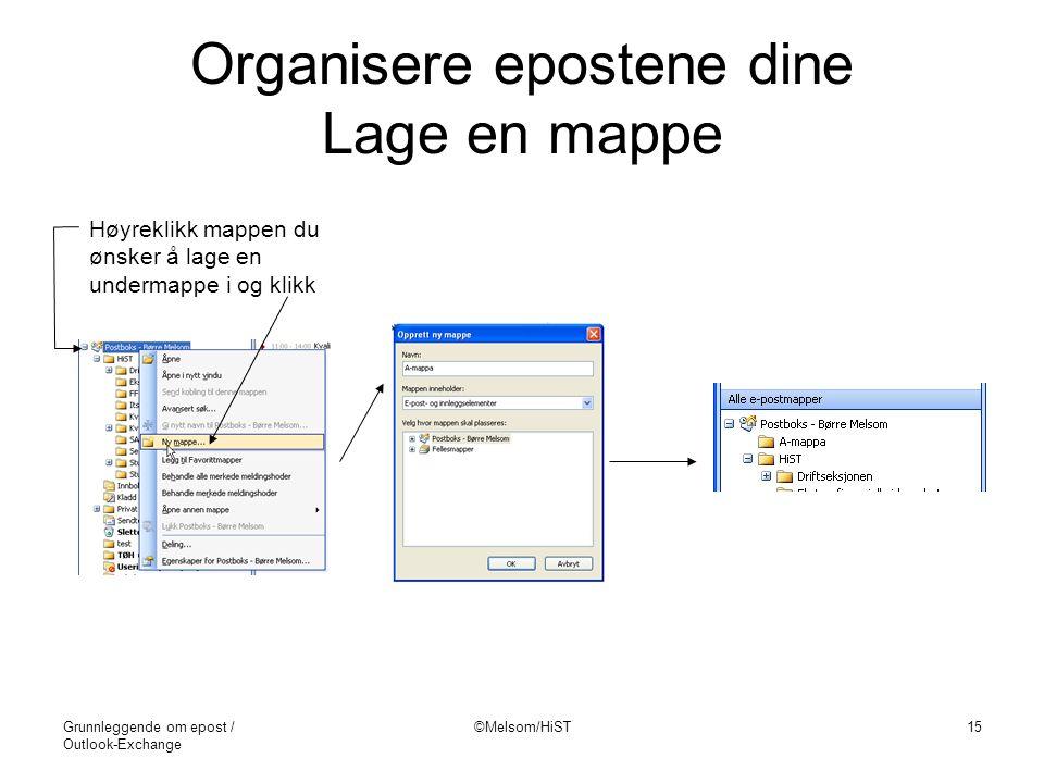 Grunnleggende om epost / Outlook-Exchange ©Melsom/HiST15 Organisere epostene dine Lage en mappe Høyreklikk mappen du ønsker å lage en undermappe i og