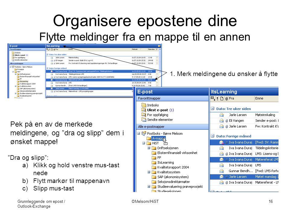Grunnleggende om epost / Outlook-Exchange ©Melsom/HiST16 Organisere epostene dine Flytte meldinger fra en mappe til en annen 1. Merk meldingene du øns