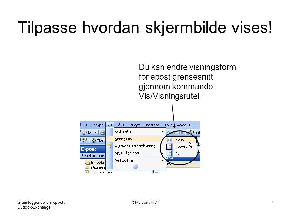 Grunnleggende om epost / Outlook-Exchange ©Melsom/HiST4 Tilpasse hvordan skjermbilde vises! Du kan endre visningsform for epost grensesnitt gjennom ko