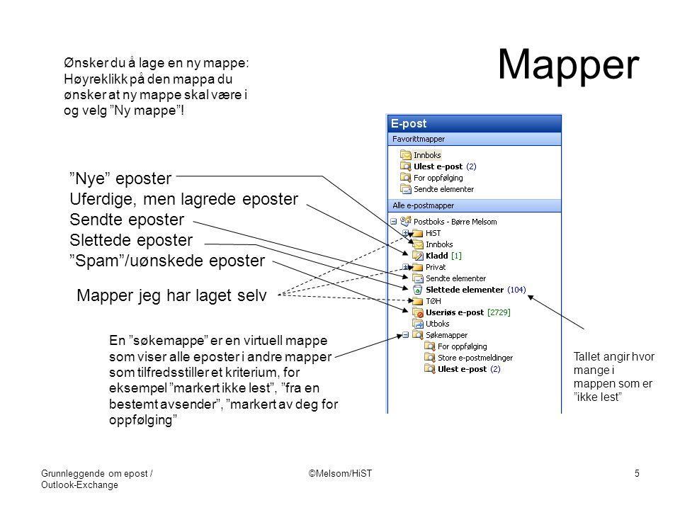 Grunnleggende om epost / Outlook-Exchange ©Melsom/HiST5 Mapper Mapper jeg har laget selv Ønsker du å lage en ny mappe: Høyreklikk på den mappa du ønsk