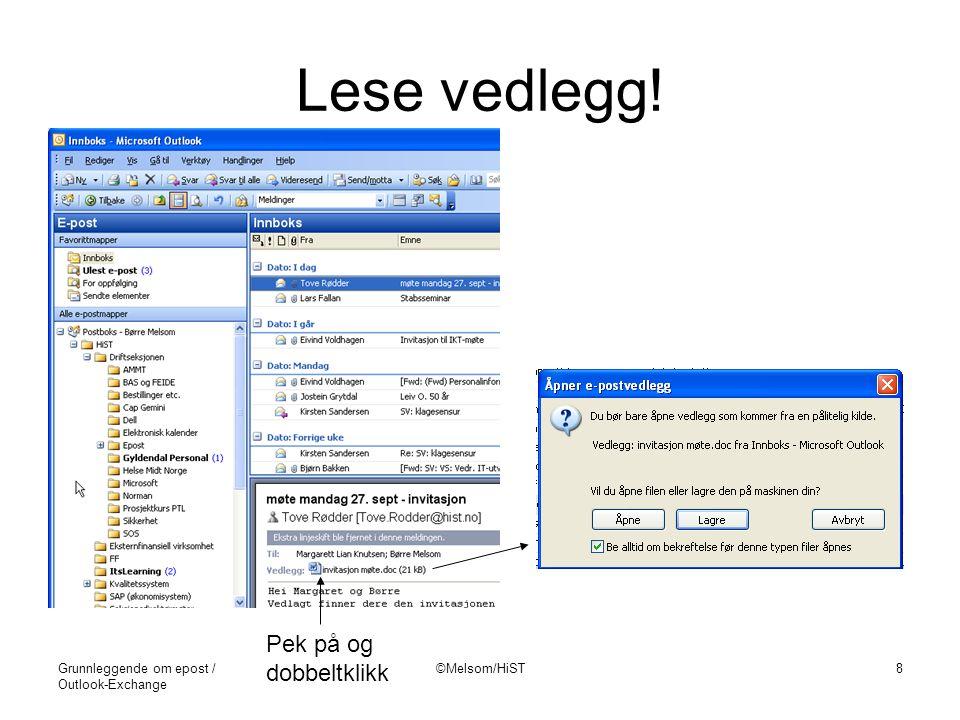 Grunnleggende om epost / Outlook-Exchange ©Melsom/HiST8 Lese vedlegg! Pek på og dobbeltklikk