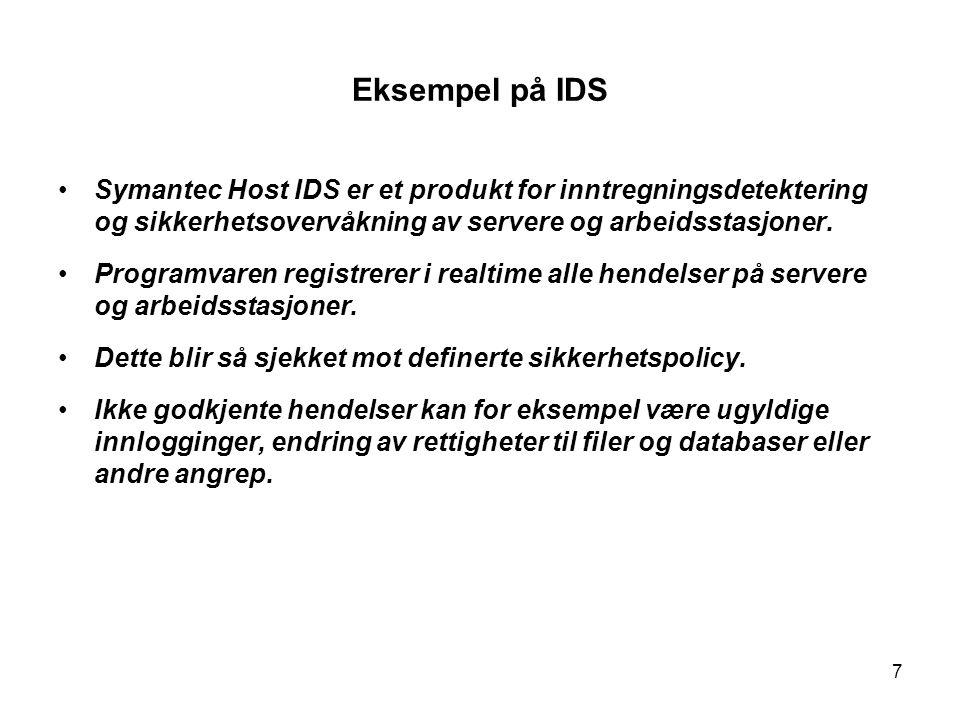 7 Eksempel på IDS Symantec Host IDS er et produkt for inntregningsdetektering og sikkerhetsovervåkning av servere og arbeidsstasjoner.