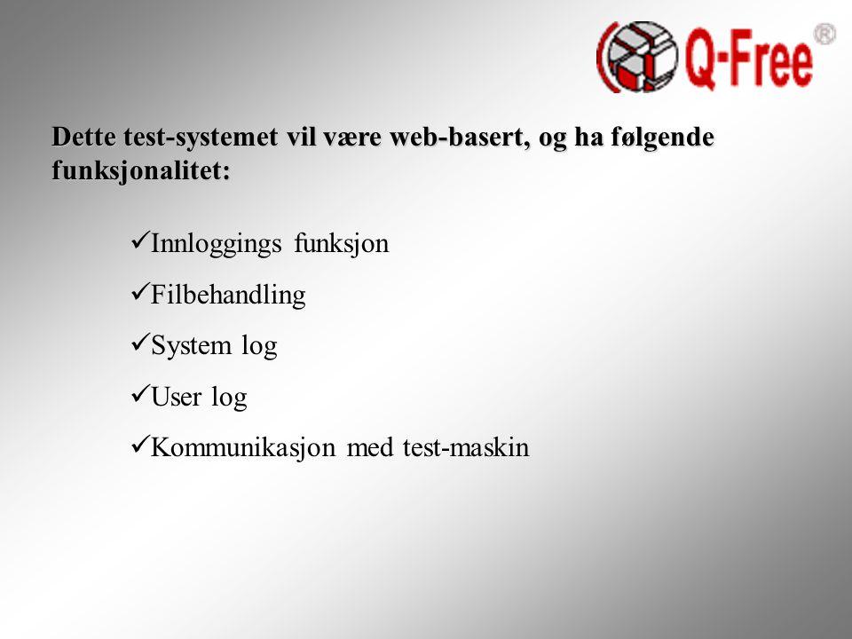 Dette test-systemet vil være web-basert, og ha følgende funksjonalitet: Innloggings funksjon Filbehandling System log User log Kommunikasjon med test-maskin