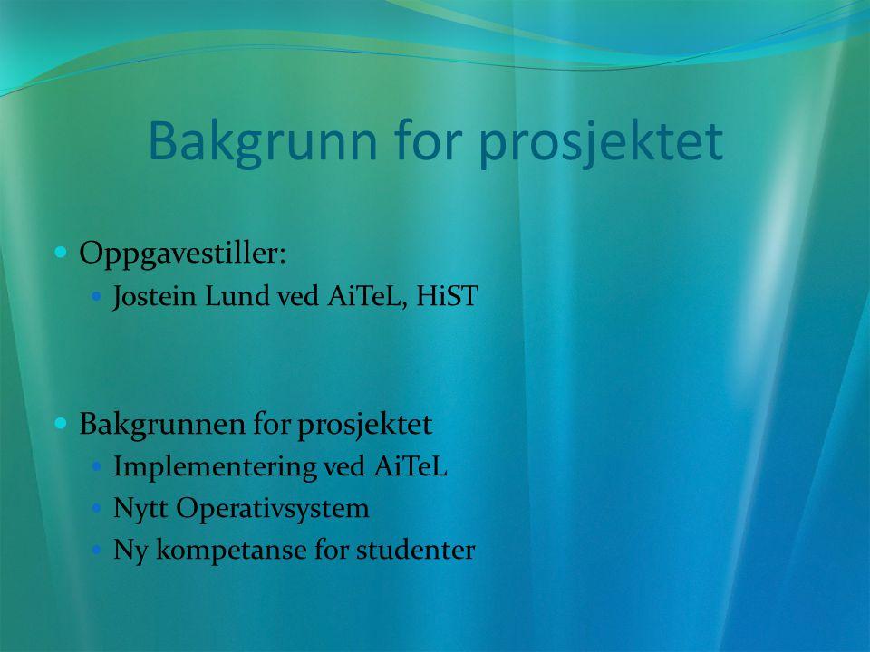 Bakgrunn for prosjektet Oppgavestiller: Jostein Lund ved AiTeL, HiST Bakgrunnen for prosjektet Implementering ved AiTeL Nytt Operativsystem Ny kompetanse for studenter