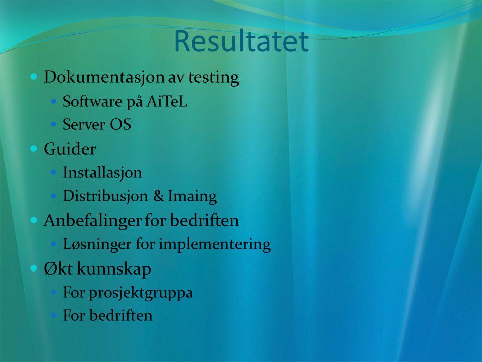 Resultatet Dokumentasjon av testing Software på AiTeL Server OS Guider Installasjon Distribusjon & Imaing Anbefalinger for bedriften Løsninger for implementering Økt kunnskap For prosjektgruppa For bedriften
