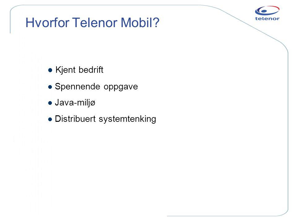 Hvorfor Telenor Mobil? Kjent bedrift l Spennende oppgave l Java-miljø l Distribuert systemtenking