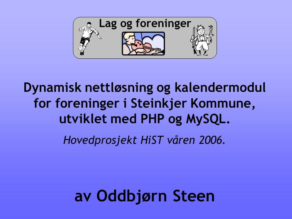 Lag og foreninger Dynamisk nettløsning og kalendermodul for foreninger i Steinkjer Kommune, utviklet med PHP og MySQL. Hovedprosjekt HiST våren 2006.