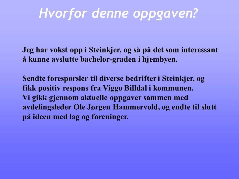 Hvorfor denne oppgaven? Jeg har vokst opp i Steinkjer, og så på det som interessant å kunne avslutte bachelor-graden i hjembyen. Sendte forespørsler t