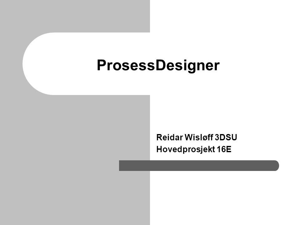 ProsessDesigner Reidar Wisløff 3DSU Hovedprosjekt 16E