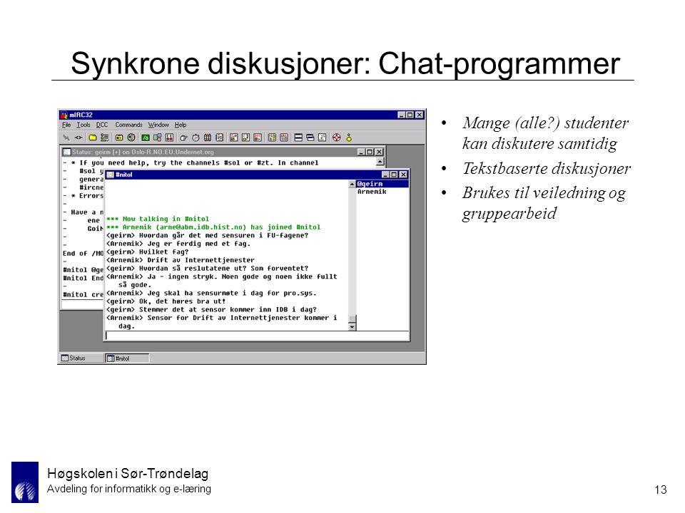 Høgskolen i Sør-Trøndelag Avdeling for informatikk og e-læring 13 Synkrone diskusjoner: Chat-programmer Mange (alle?) studenter kan diskutere samtidig