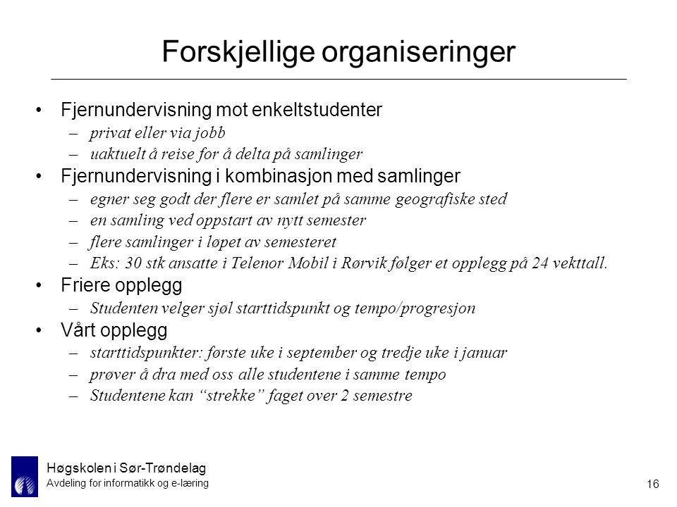 Høgskolen i Sør-Trøndelag Avdeling for informatikk og e-læring 16 Forskjellige organiseringer Fjernundervisning mot enkeltstudenter –privat eller via
