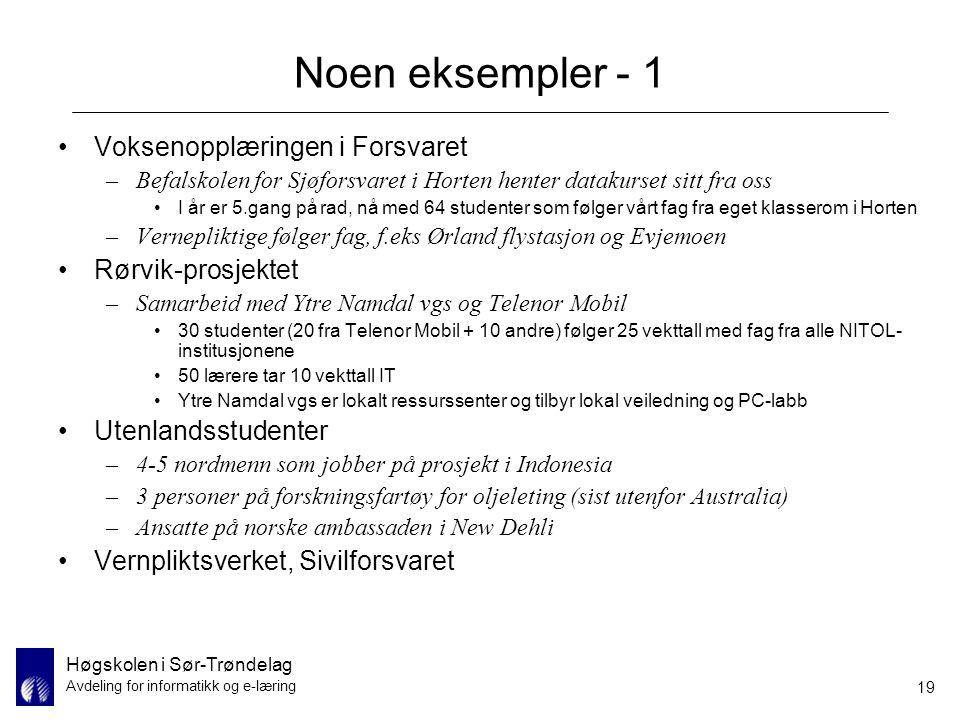Høgskolen i Sør-Trøndelag Avdeling for informatikk og e-læring 19 Noen eksempler - 1 Voksenopplæringen i Forsvaret –Befalskolen for Sjøforsvaret i Hor