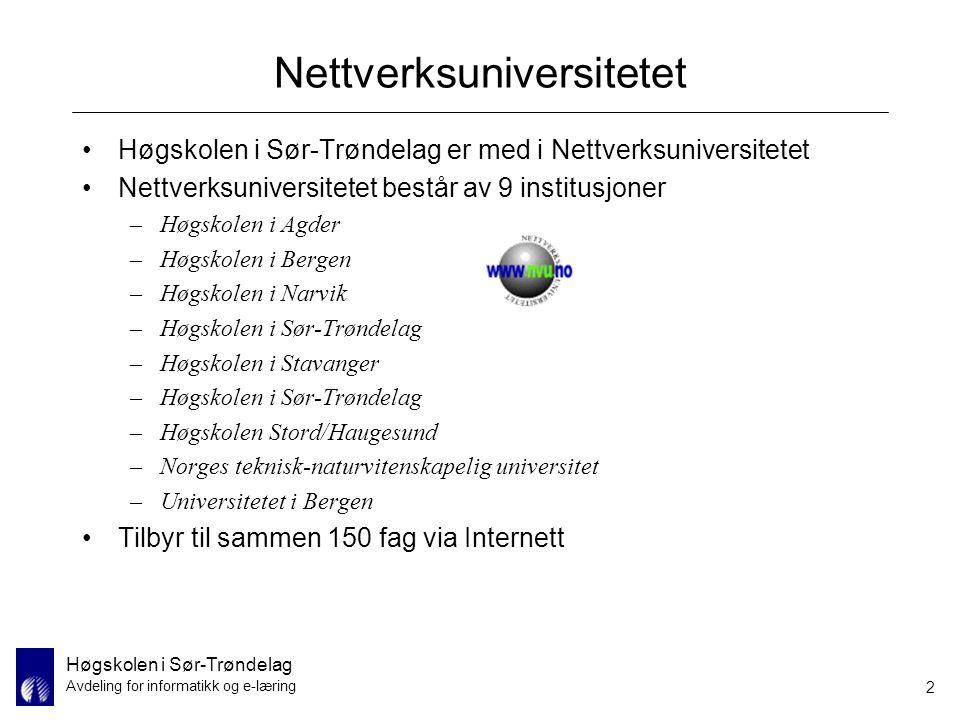 Høgskolen i Sør-Trøndelag Avdeling for informatikk og e-læring 2 Nettverksuniversitetet Høgskolen i Sør-Trøndelag er med i Nettverksuniversitetet Nett