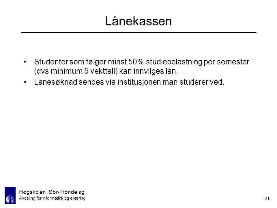 Høgskolen i Sør-Trøndelag Avdeling for informatikk og e-læring 21 Lånekassen Studenter som følger minst 50% studiebelastning per semester (dvs minimum