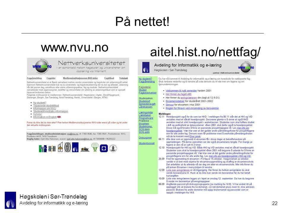 Høgskolen i Sør-Trøndelag Avdeling for informatikk og e-læring 22 På nettet! www.nvu.no aitel.hist.no/nettfag/