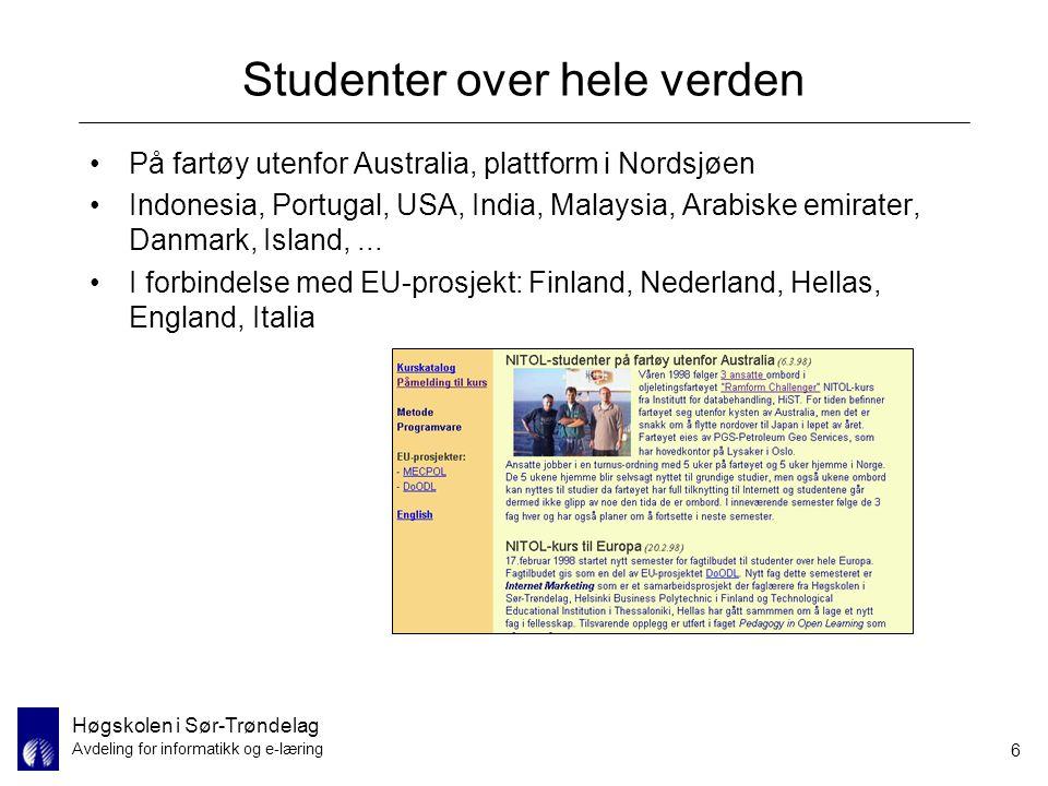 Høgskolen i Sør-Trøndelag Avdeling for informatikk og e-læring 6 Studenter over hele verden På fartøy utenfor Australia, plattform i Nordsjøen Indones