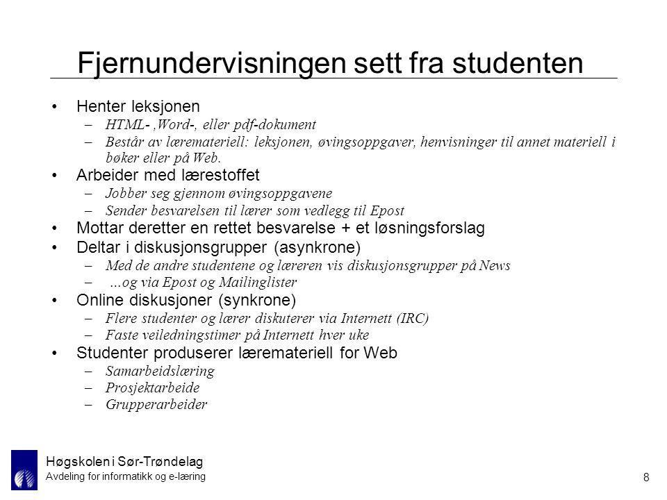 Høgskolen i Sør-Trøndelag Avdeling for informatikk og e-læring 9 Fjernundervisningen sett fra læreren Organiserer det virtuelle grenseløse klasserommet –Legger leksjoner ut på Web –Web brukt som oppslagstavle beskjeder til studenter fra lærer/administrasjon diverse lister: studenter, godkjente øvinger, etc.