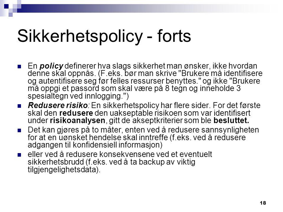 18 Sikkerhetspolicy - forts En policy definerer hva slags sikkerhet man ønsker, ikke hvordan denne skal oppnås. (F.eks. bør man skrive