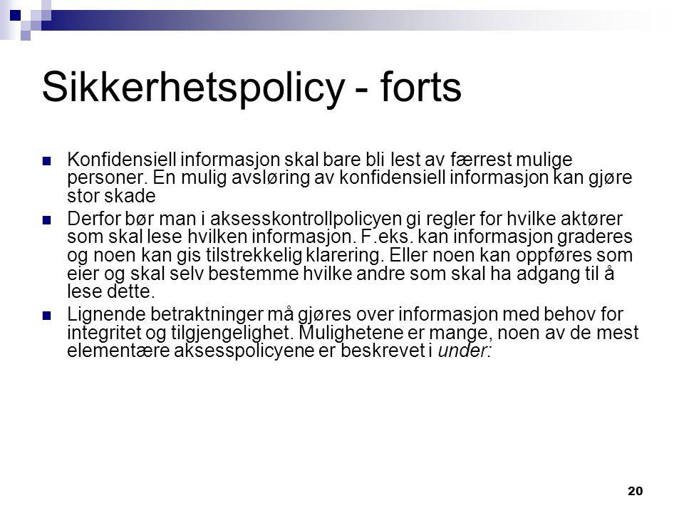 20 Sikkerhetspolicy - forts Konfidensiell informasjon skal bare bli lest av færrest mulige personer. En mulig avsløring av konfidensiell informasjon k