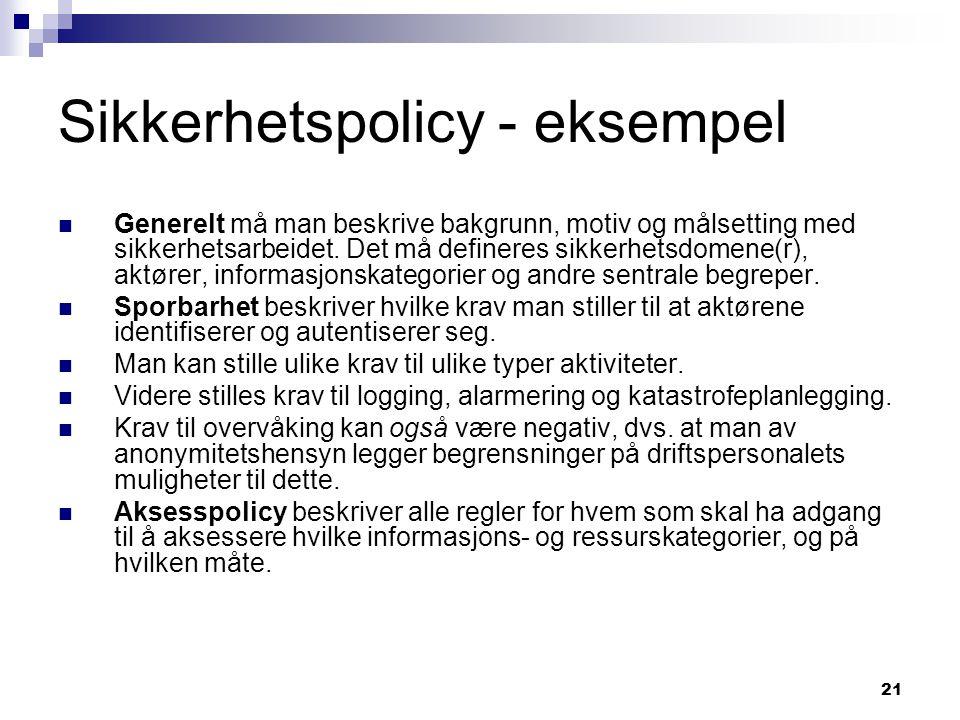 21 Sikkerhetspolicy - eksempel Generelt må man beskrive bakgrunn, motiv og målsetting med sikkerhetsarbeidet. Det må defineres sikkerhetsdomene(r), ak